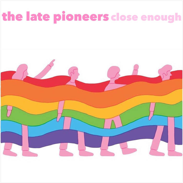 The Late Pioneers, Close Enough, Bandcamp